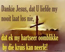Dankie Jesus,dat U liefde my nooit laat los nie.
