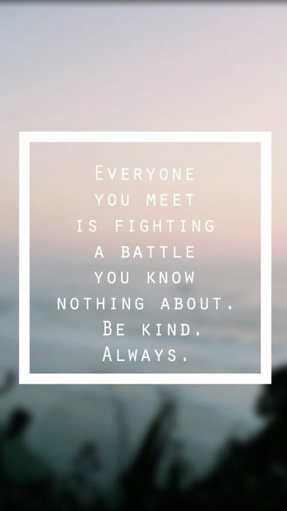 Be kind. Always