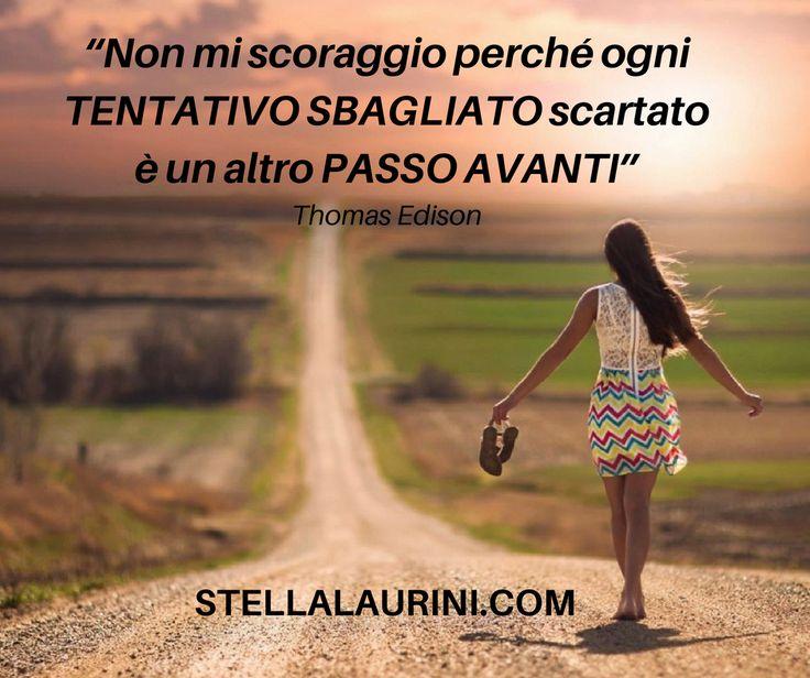 """Quante volte ti sei scoraggiato perché non sei riuscito a raggiungere i risultati che volevi? In quei momenti ricorda...: """"Non mi scoraggio perché ogni tentativo sbagliato scartato è un altro passo avanti.""""  – Thomas Edison"""