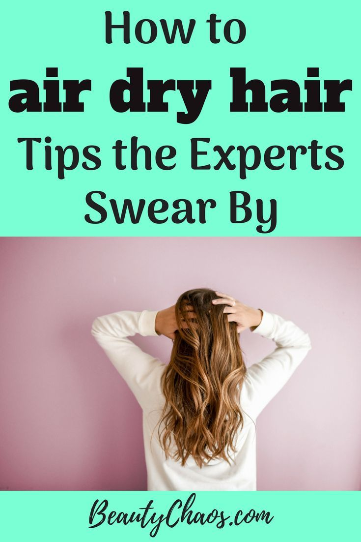 How To Air Dry Your Hair Tips The Experts Swear By Air Dry Hair