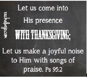 Psalm 95:2   https://www.facebook.com/photo.php?fbid=601087473286753