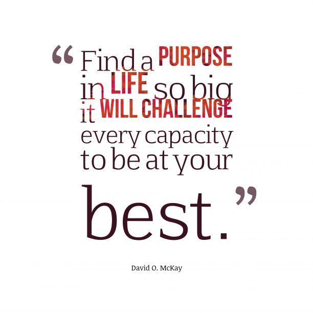 David O. McKay quote about purpose.
