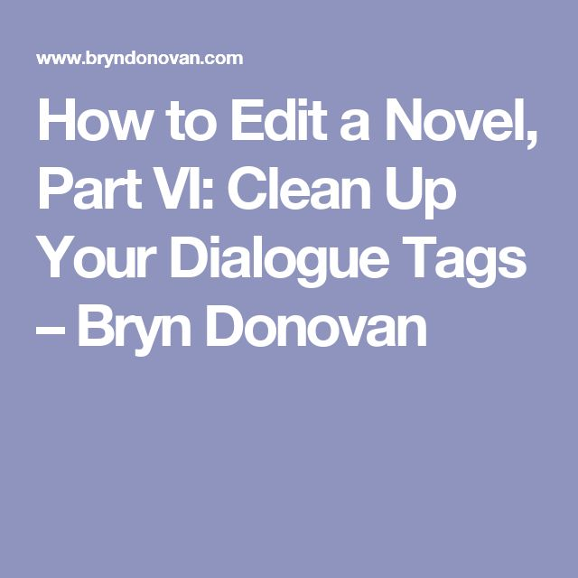 How to Edit a Novel, Part VI: Clean Up Your Dialogue Tags – Bryn Donovan