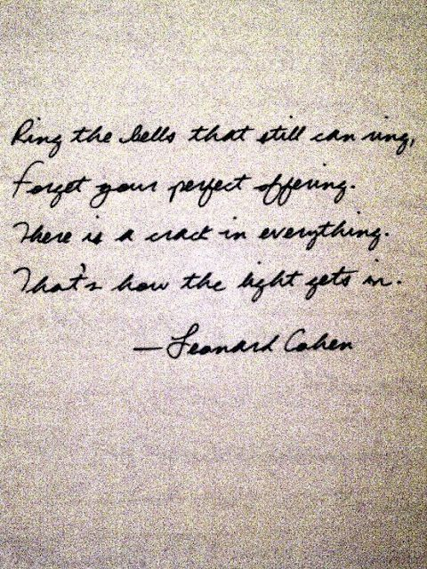"Leonard Cohen - ""There is a crack in everything, That's how the light gets in."""