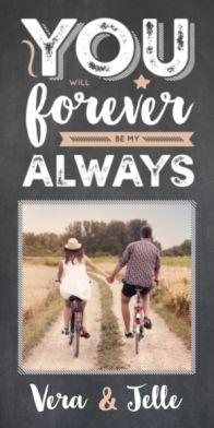 Trouwkaart met een krijtbord achtergrond en daarop ruimte voor een foto en de quote: you will forever be my always.