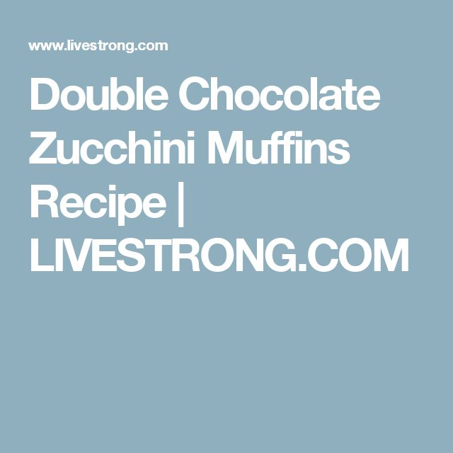 Double Chocolate Zucchini Muffins Recipe | LIVESTRONG.COM