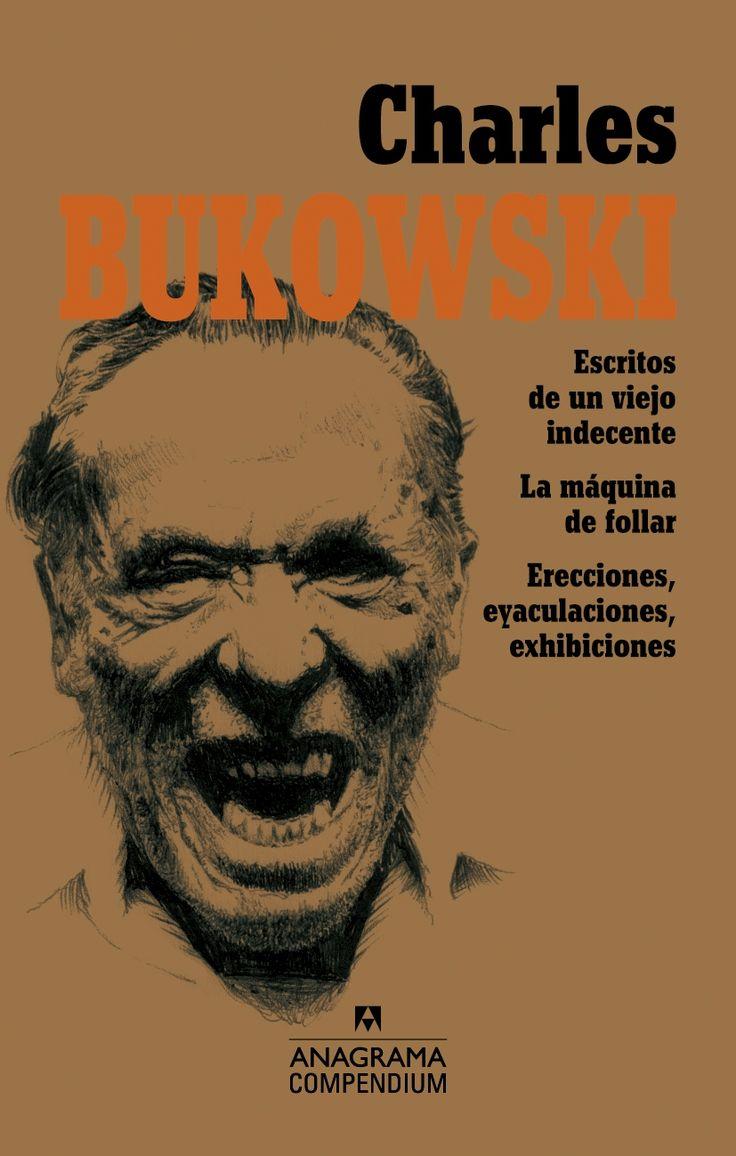 Charles Bukowski - Escritos de un viejo indecente, La máquina de follar, Erecciones, eyaculaciones, exhibiciones.