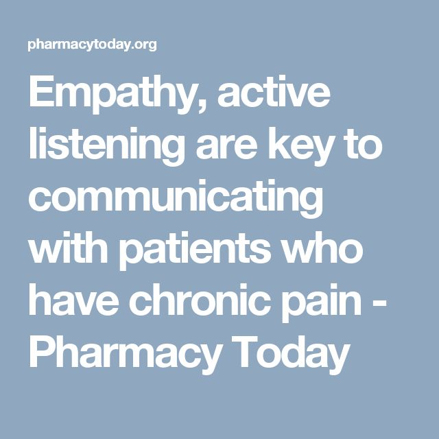 Empathy, active listening are key to communicating with patients who have chronic pain - Pharmacy Today