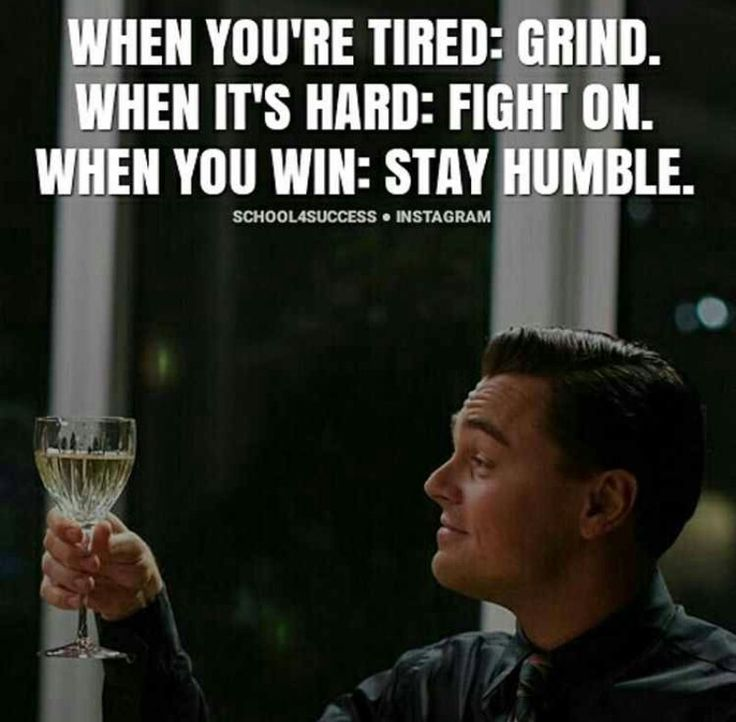 Grind..fight on..stay humble