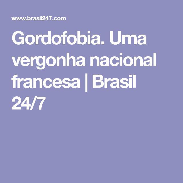 Gordofobia. Uma vergonha nacional francesa | Brasil 24/7