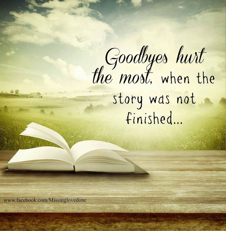 I wasn't ready to say goodbye, and I didn't. Now I regret that. How do you say goodbye to someone you have no idea is leaving?