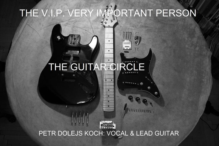 THE V.I.P. VERY IMPORTANT PERSON THE GUITAR CIRCLE PETR DOLEJS KOCH: VOCAL & LEAD GUITAR