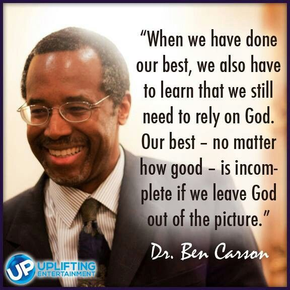 ...Our best - no matter how good - is incomplete if we leave God out of the picture... Dr. Ben. Carson