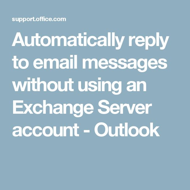 Automatically reply to email messages without using an Exchange Server account - Outlook