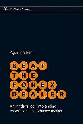 Le plaisir de lire: Agustin Silvani - Beat the Forex Dealer: An Inside...