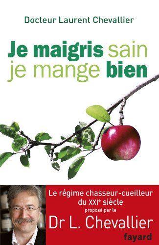 Je maigris sain, je mange bien: Amazon.fr: Laurent Chevallier: Livres