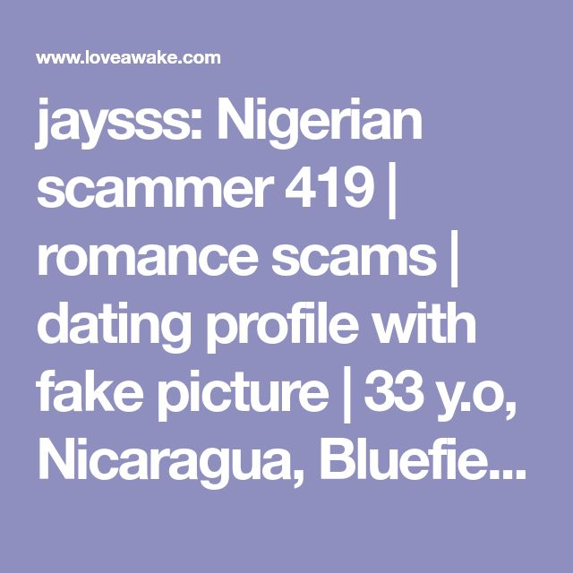 jaysss:  Nigerian scammer 419 | romance scams | dating profile with fake picture | 33 y.o, Nicaragua, Bluefields | Capricorn