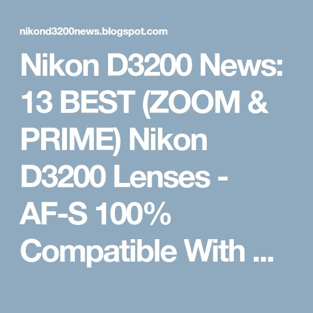 Nikon D3200 News: 13 BEST (ZOOM & PRIME) Nikon D3200 Lenses - AF-S 100% Compatible With Any Nikon DX