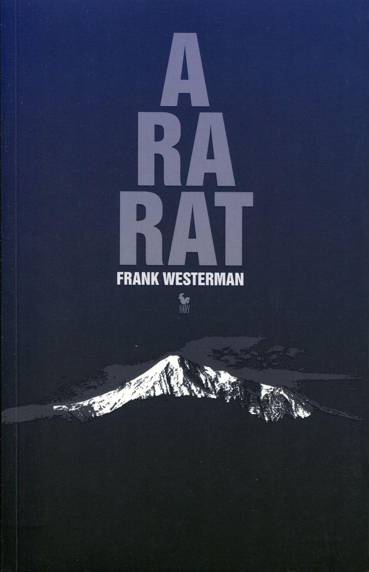 """""""Ararat"""" Frank Westerman Translated by Piotr Oczko and Sławomir Paszkiet Cover by Janusz Barecki Published by Wydawnictwo Iskry 2009"""
