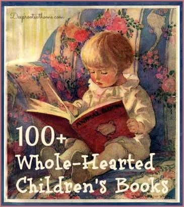 100 + Whole-Hearted Books To Fight Back the Culture {& A Giveaway}, Sarah Clarkson, Read For the Heart: Whole Books For the WholeHearted Family, book, list of wholesome books, reading, read aloud books, parenting, home-education, building character, values in education, shaping hearts and minds, the old path, wholesome, old-fashioned, keeper at home, childhood classics, Christian and faith based, first grade, second grade, kindergarten, preschool, high school, grade school, family night…