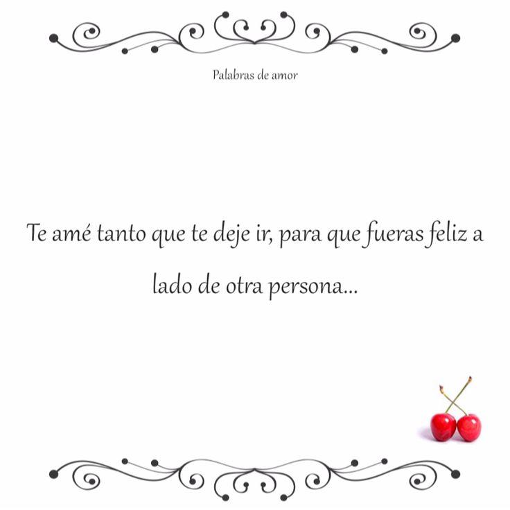 Te amé tanto que te deje ir, para que fueras feliz a lado de otra persona... #corazón roto #nosotros dos #amo