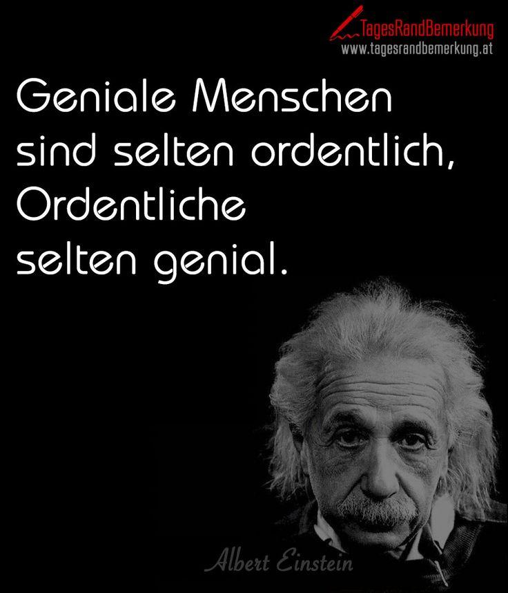 Geniale Menschen sind selten ordentlich, Ordentliche selten genial. - #Zitat von Die #TagesRandBemerkung #Einstein