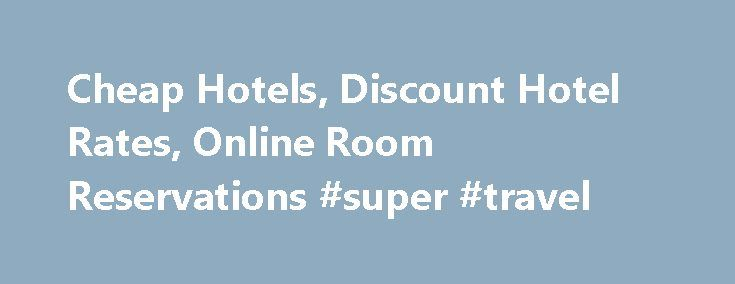 Cheap Hotels, Discount Hotel Rates, Online Room Reservations #super #travel http://travel.remmont.com/cheap-hotels-discount-hotel-rates-online-room-reservations-super-travel/  #find cheap hotels # Search For Best Hotel Rates Welcome to HotelsCheap.org HotelsCheap.org is a discount hotel provider that specializes in finding cheap hotel rates for travelers worldwide. Since inception in 2002, HotelsCheap has served over one million customers, with hotels, motels, vacation rentals…