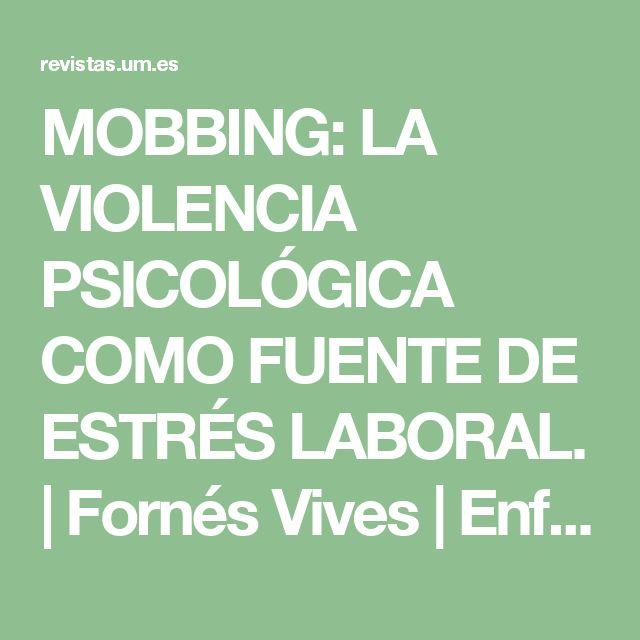 MOBBING: LA VIOLENCIA PSICOLÓGICA COMO FUENTE DE ESTRÉS LABORAL. | Fornés Vives | Enfermería Global