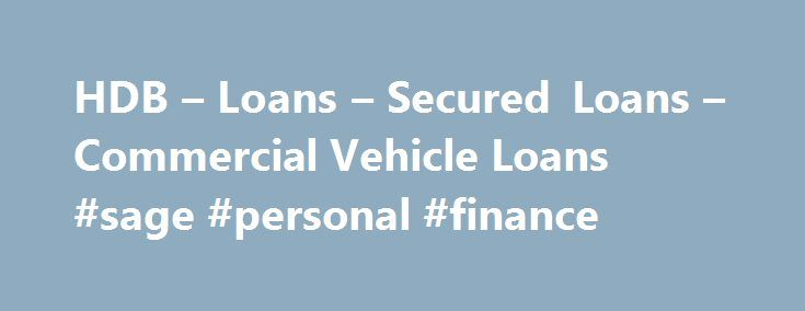 HDB – Loans – Secured Loans – Commercial Vehicle Loans #sage #personal #finance http://finances.nef2.com/hdb-loans-secured-loans-commercial-vehicle-loans-sage-personal-finance/  #commercial vehicle finance # Commercial Vehicle Loans At HDB Financial Services, we understand our customers requirements and provide Commercial Vehicle loans which help him grow his business. Our loan process is simple and hassle free. Our plans are easy to understand minus any hidden costs. We provide finance to a…