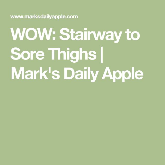 WOW: Stairway to Sore Thighs | Mark's Daily Apple