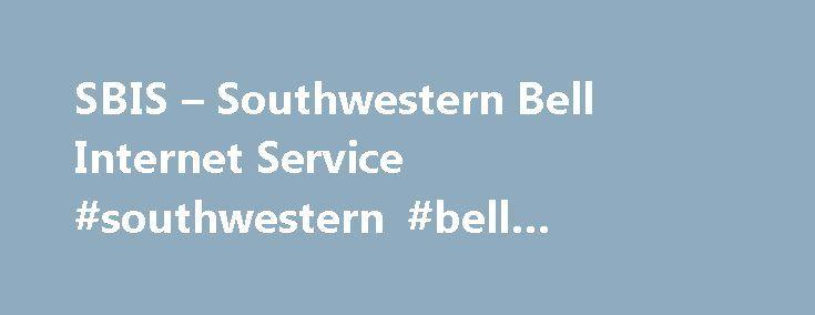 SBIS – Southwestern Bell Internet Service #southwestern #bell #internet #services http://india.nef2.com/sbis-southwestern-bell-internet-service-southwestern-bell-internet-services/  # What does SBIS stand for? Samples in periodicals archive: Southwestern Bell Internet Service – Codeapollo Paginas de negocio. N mero de tel fono, mapa, radio de b squeda y listados de vecinos Southwestern Bell Internet. Southwestern Bell Internet Service. launched in the Dallas/Ft. Worth Metroplex on Oct. 2…