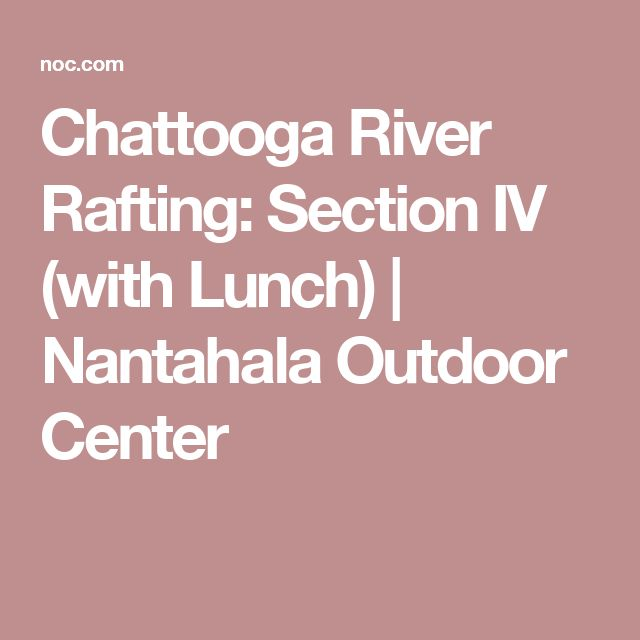 Chattooga River Rafting: Section IV (with Lunch)   Nantahala Outdoor Center