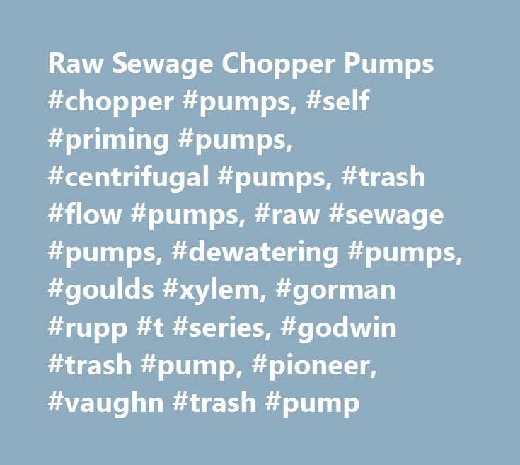 Raw Sewage Chopper Pumps #chopper #pumps, #self #priming #pumps, #centrifugal #pumps, #trash #flow #pumps, #raw #sewage #pumps, #dewatering #pumps, #goulds #xylem, #gorman #rupp #t #series, #godwin #trash #pump, #pioneer, #vaughn #trash #pump http://coupons.nef2.com/raw-sewage-chopper-pumps-chopper-pumps-self-priming-pumps-centrifugal-pumps-trash-flow-pumps-raw-sewage-pumps-dewatering-pumps-goulds-xylem-gorman-rupp-t-series-godwin-t/  # Trash Flow TFCC-3 Series Specifications Max Pump…