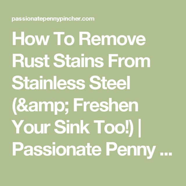 How To Remove Rust Stains From Stainless Steel (& Freshen Your Sink Too!) | Passionate Penny Pincher