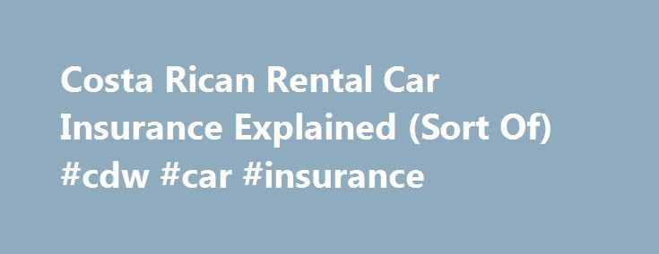 Costa Rican Rental Car Insurance Explained (Sort Of) #cdw #car #insurance http://arkansas.nef2.com/costa-rican-rental-car-insurance-explained-sort-of-cdw-car-insurance/  # Costa Rican Rental Car Insurance Explained (Sort Of) Auto insurance in Costa Rica is a government monopoly of the INS (Instituto Nacional de Seguros ). Liability insurance from the INS is mandated by law, but provides only minimal coverage. Rental agencies offer supplemental programs that cover deductibles and…