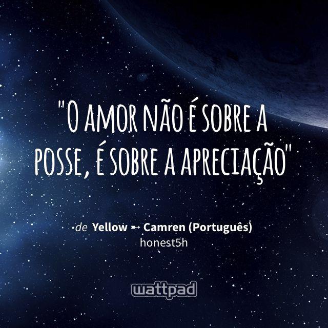 """O amor não é sobre a posse, é sobre a apreciação"" - de Yellow ➸ Camren (Português) (no Wattpad) https://www.wattpad.com/153264406?utm_source=ios&utm_medium=pinterest&utm_content=share_quote&wp_page=quote&wp_uname=Cupcakes_0303&wp_originator=gNYs0zJruT%2FCrU3dHZU6d1z6DPc5S29bfnjANHjMKUMjHb2iNJUucjhckAKykJdGpH7ZjuzydiF7X0HHpY1hJ5JWjOfOnhBY502%2B17aHzmoynMcqGXFB0ojNWWziqPkz #quote #wattpad"