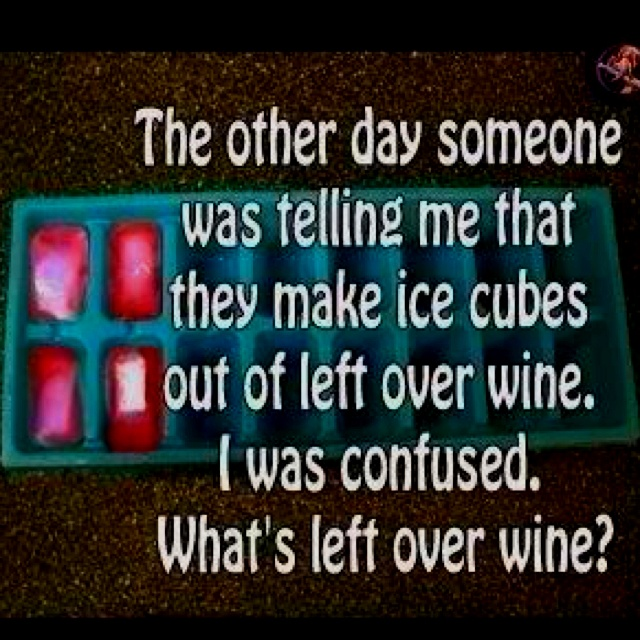 WineLaugh, Ice Cubes, Quotes, True, Funny Stuff, Humor, Things, Leftover Wine, Giggles