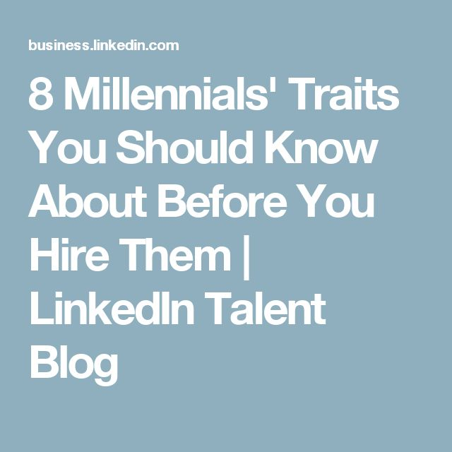 8 Millennials' Traits You Should Know About Before You Hire Them | LinkedIn Talent Blog