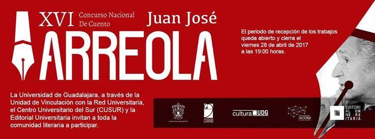 XVI CONCURSO NACIONAL DE CUENTO JUAN JOSÉ ARREOLA (México) Consulta más información en www.escritores.org