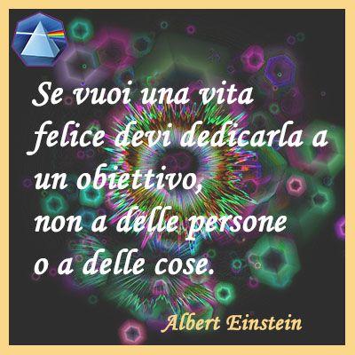"""""""Se vuoi una vita felice devi dedicarla a un obiettivo, non a delle persone o a delle cose."""" - Albert Einstein  #einstein #citazioni #quotes #lauragipponi"""