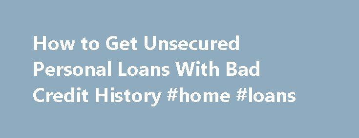How to Get Unsecured Personal Loans With Bad Credit History #home #loans http://loan.remmont.com/how-to-get-unsecured-personal-loans-with-bad-credit-history-home-loans/  #unsecured personal loans bad credit # How to Get Unsecured Personal Loans With Bad C
