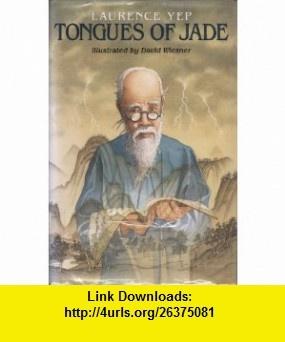 Tongues of Jade (9780060224707) Laurence Yep, David Wiesner , ISBN-10: 0060224703  , ISBN-13: 978-0060224707 ,  , tutorials , pdf , ebook , torrent , downloads , rapidshare , filesonic , hotfile , megaupload , fileserve