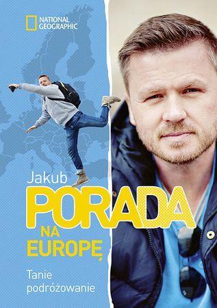 """Jakub Porada, """"Pora na Europę: tanie podróżowanie"""", Burda NG Polska, Warszawa 2016. 318 stron"""