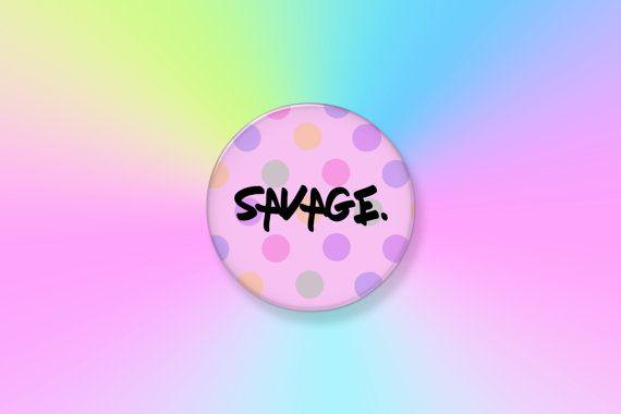 "SAVAGE 2.25"" Pinback Art Button Badge, Pink Button, Phrase Button, Savage Button, Kawaii Button, Tumblr, Pastel, Custom Buttons, Polka Dots"