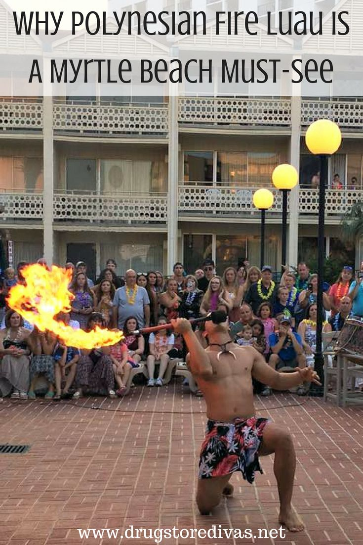 Ad Polynesian Fire Luau Is A Family Friendly Myrtle Beach Must See Learn All About It At Www Divas