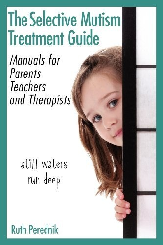 The Selective Mutism Treatment Guide: Manuals for Parents, Teachers, and Therapists: Still waters run deep.