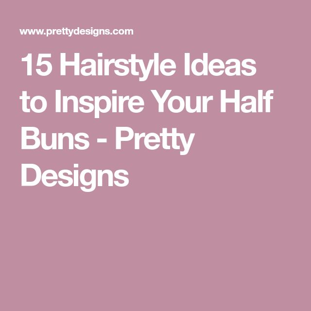 15 Hairstyle Ideas to Inspire Your Half Buns - Pretty Designs