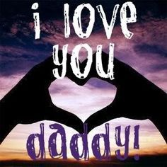 I love you so much daddy!!! Wish you a happy father's day. Father love quotes, father quotes, dad quotes