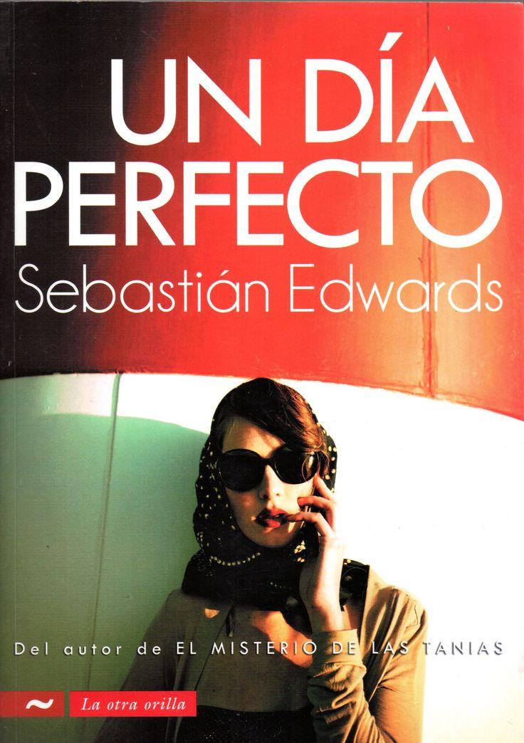 Un día perfecto Autor:Edwards, Sebastián 1953 - Grupo Editorial Norma, 2011. Mundial 1962, Arica, 10 de Junio, pesqueras, Lev Yashin, Araña Negra.