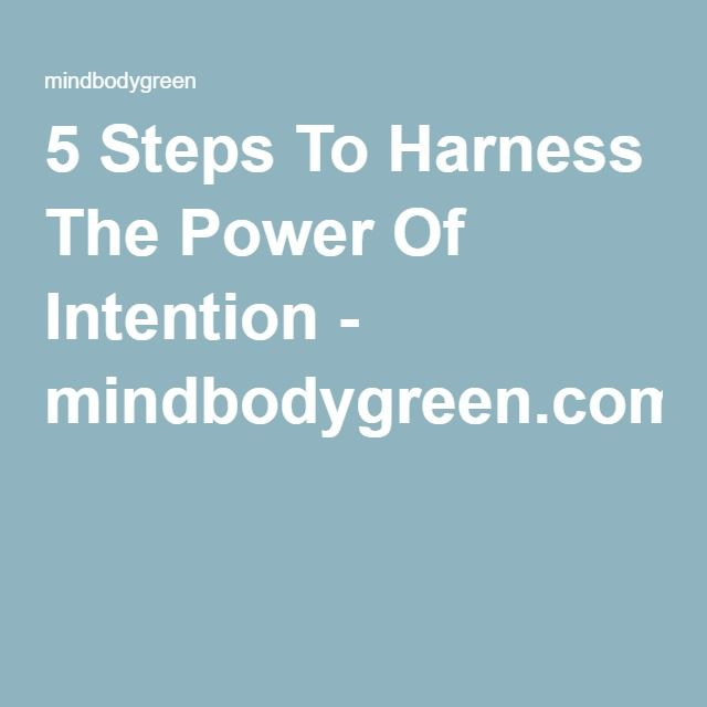 5 Steps To Harness The Power Of Intention - mindbodygreen.com